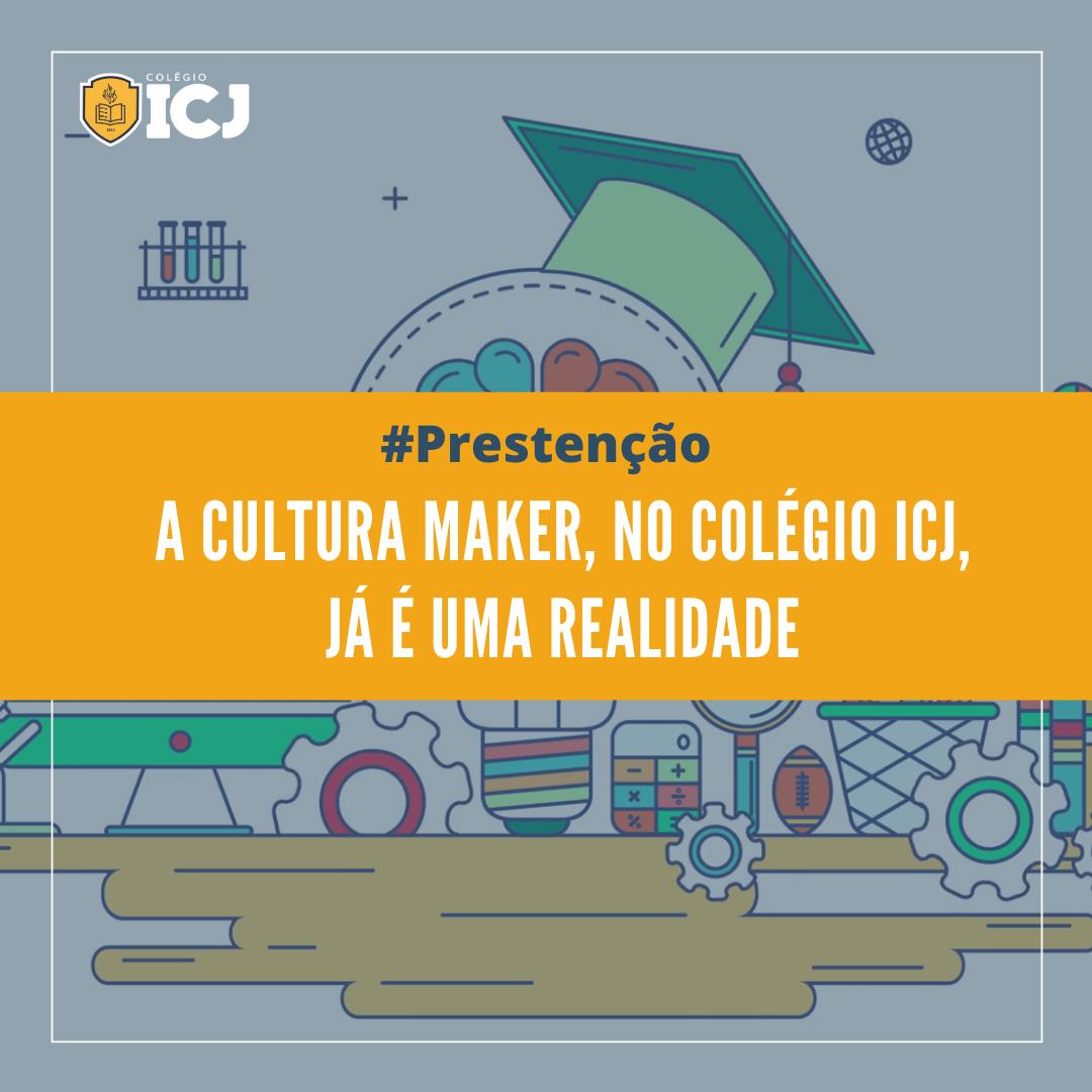 A Cultura Maker, no Colégio ICJ, já é uma realidade