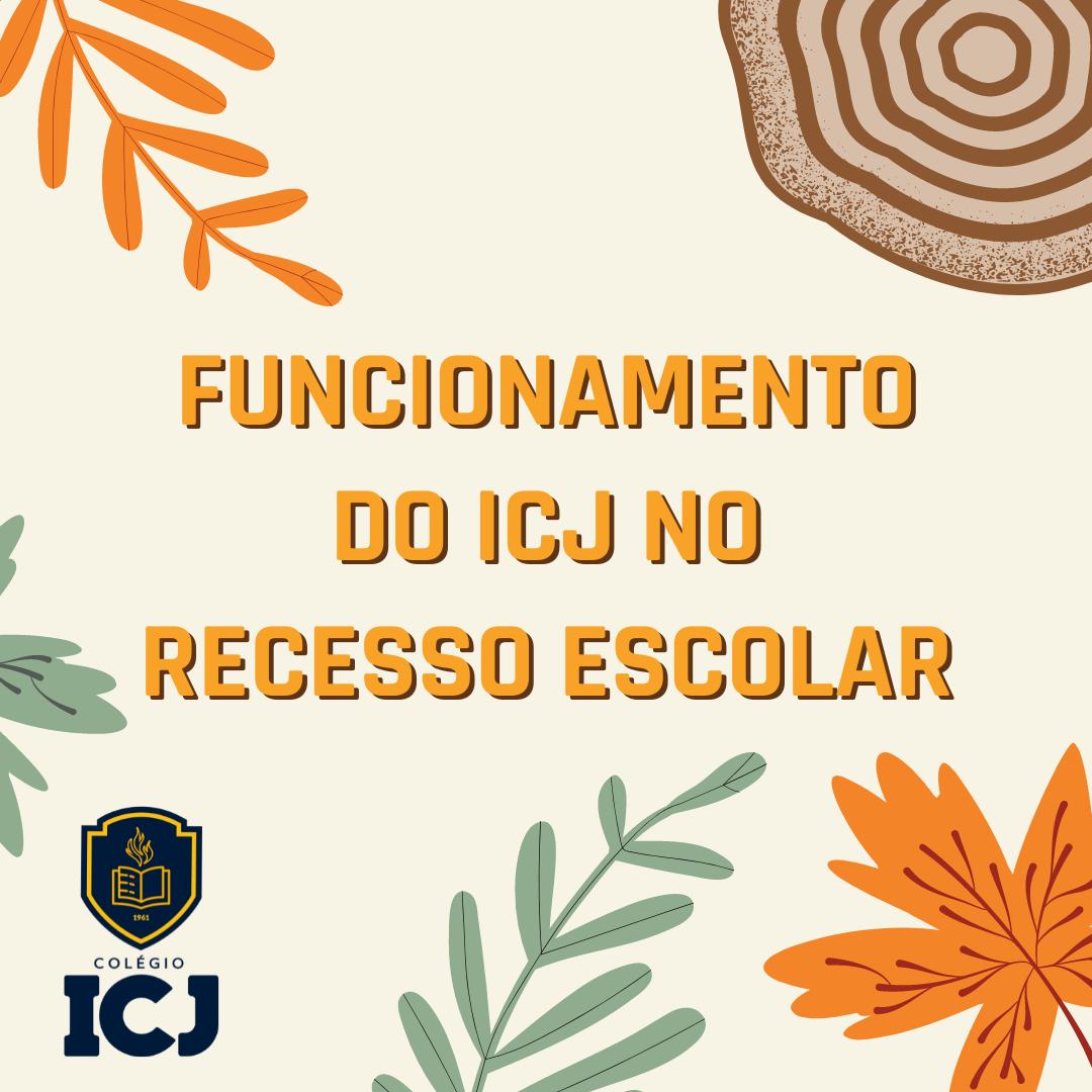 Funcionamento do ICJ no recesso escolar